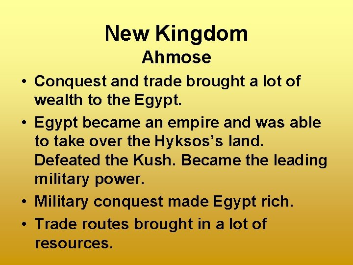 New Kingdom Ahmose • Conquest and trade brought a lot of wealth to the