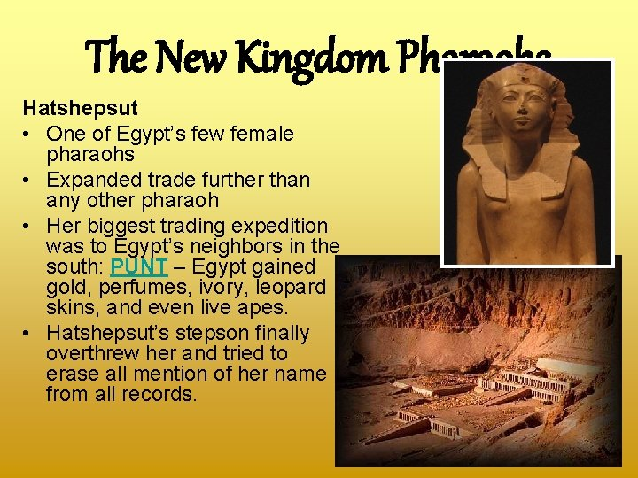 The New Kingdom Pharaohs Hatshepsut • One of Egypt's few female pharaohs • Expanded