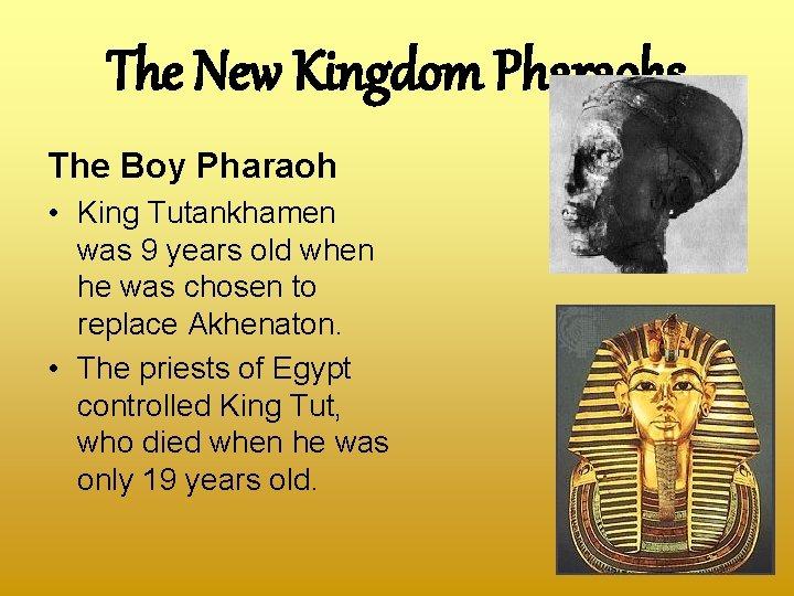 The New Kingdom Pharaohs The Boy Pharaoh • King Tutankhamen was 9 years old