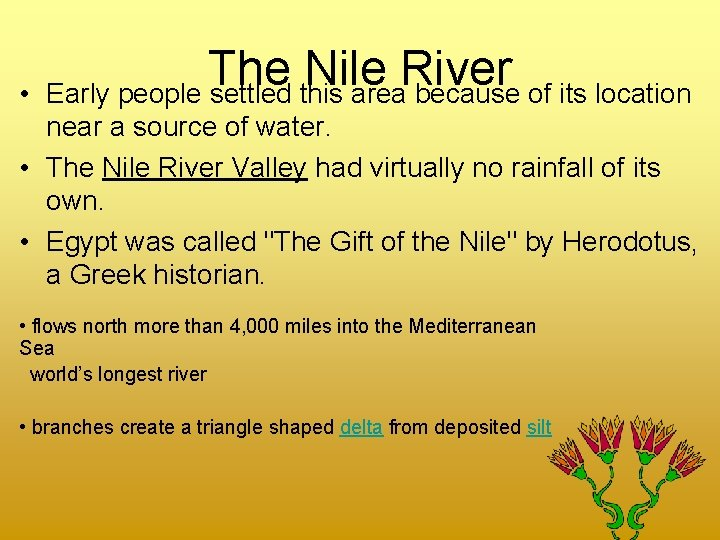 • The Nile River Early people settled this area because of its location