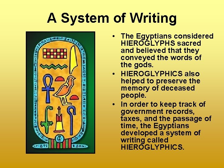 A System of Writing • The Egyptians considered HIEROGLYPHS sacred and believed that they