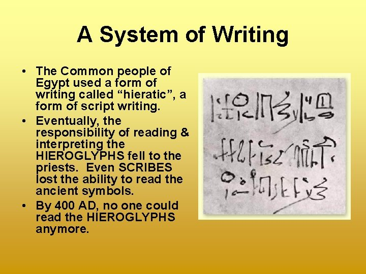 A System of Writing • The Common people of Egypt used a form of