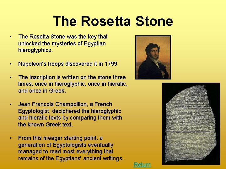 The Rosetta Stone • The Rosetta Stone was the key that unlocked the mysteries