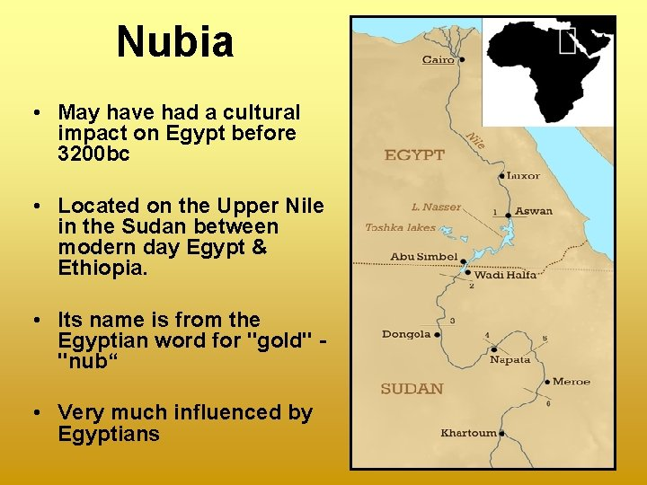 Nubia • May have had a cultural impact on Egypt before 3200 bc •