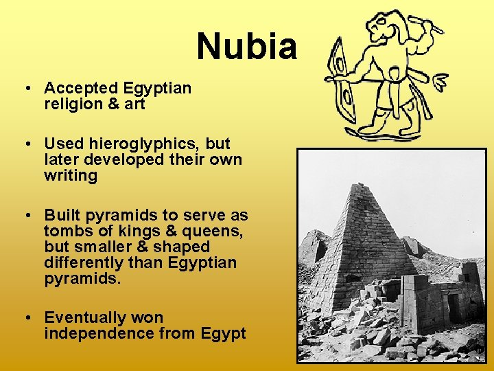 Nubia • Accepted Egyptian religion & art • Used hieroglyphics, but later developed their