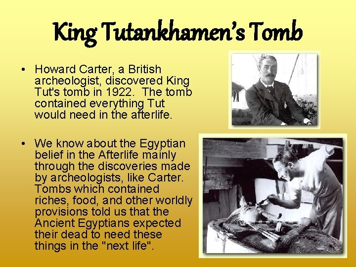 King Tutankhamen's Tomb • Howard Carter, a British archeologist, discovered King Tut's tomb in