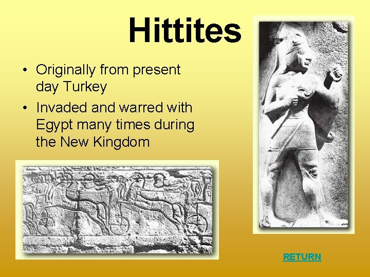 Hittites • Originally from present day Turkey • Invaded and warred with Egypt many