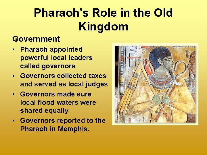 Pharaoh's Role in the Old Kingdom Government • Pharaoh appointed powerful local leaders called