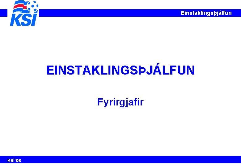 Einstaklingsþjálfun EINSTAKLINGSÞJÁLFUN Fyrirgjafir KSÍ´ 06