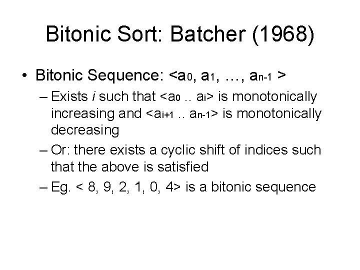 Bitonic Sort: Batcher (1968) • Bitonic Sequence: <a 0, a 1, …, an-1 >