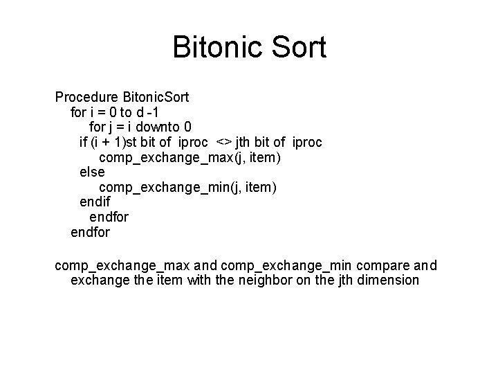 Bitonic Sort Procedure Bitonic. Sort for i = 0 to d -1 for j