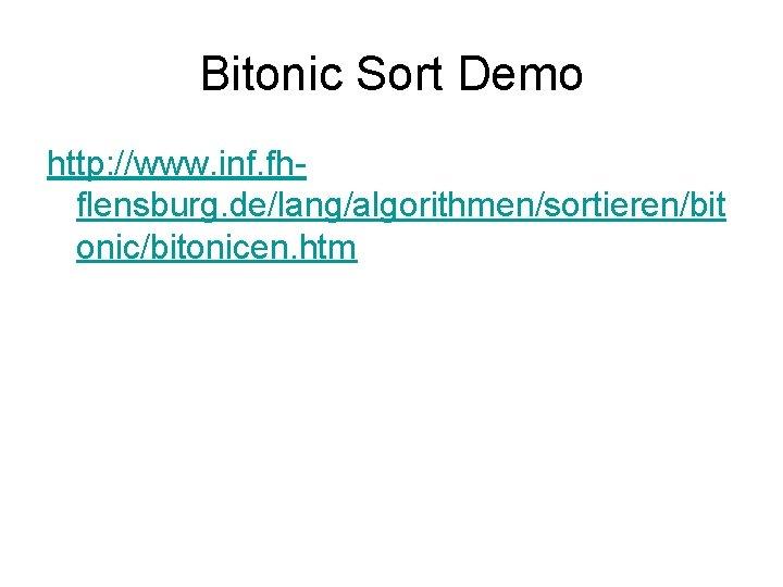 Bitonic Sort Demo http: //www. inf. fhflensburg. de/lang/algorithmen/sortieren/bit onic/bitonicen. htm
