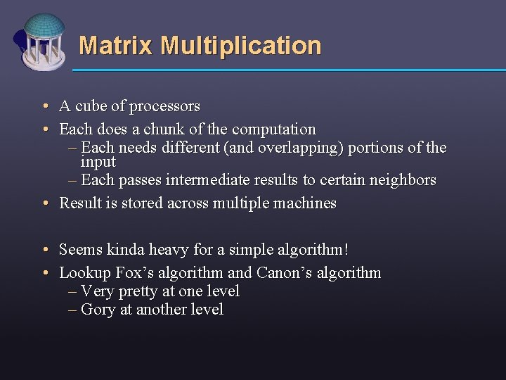 Matrix Multiplication • A cube of processors • Each does a chunk of the