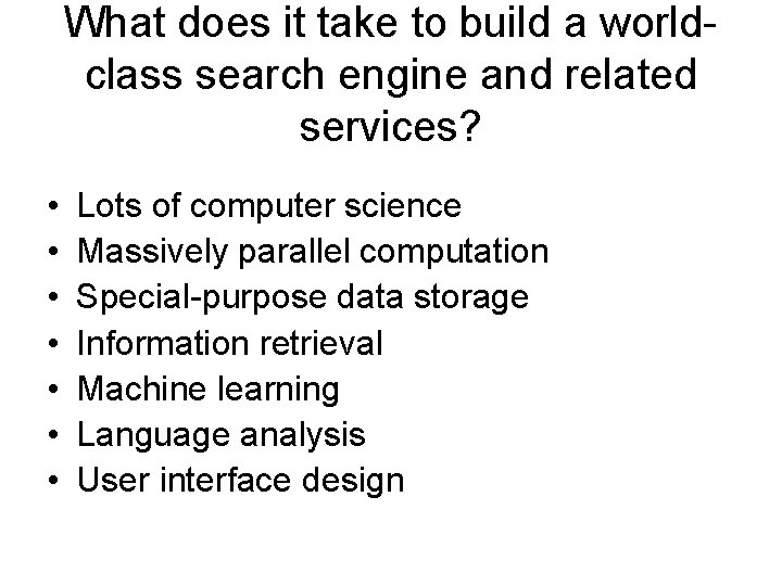 What does it take to build a worldclass search engine and related services? •