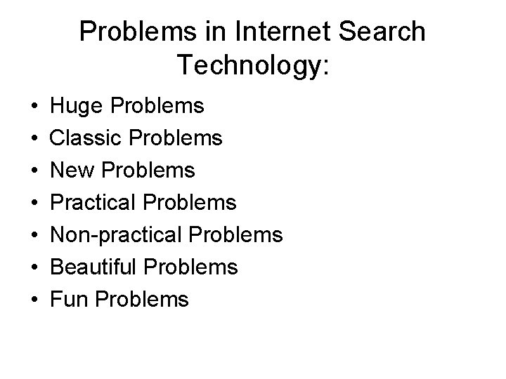 Problems in Internet Search Technology: • • Huge Problems Classic Problems New Problems Practical