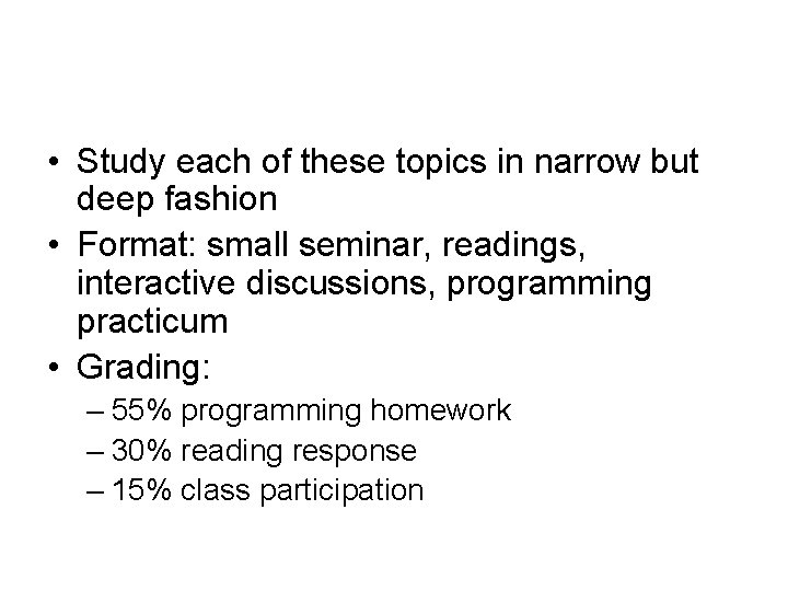 • Study each of these topics in narrow but deep fashion • Format: