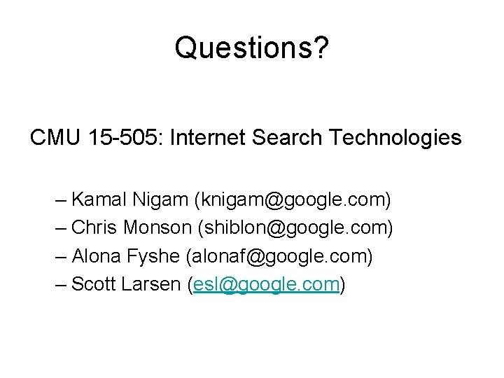 Questions? CMU 15 -505: Internet Search Technologies – Kamal Nigam (knigam@google. com) – Chris