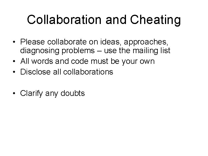 Collaboration and Cheating • Please collaborate on ideas, approaches, diagnosing problems – use the
