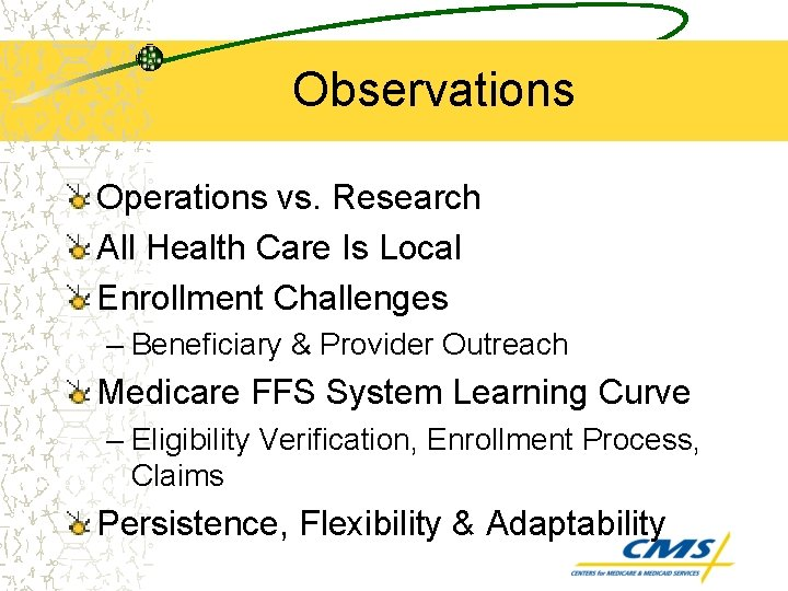 Observations Operations vs. Research All Health Care Is Local Enrollment Challenges – Beneficiary &