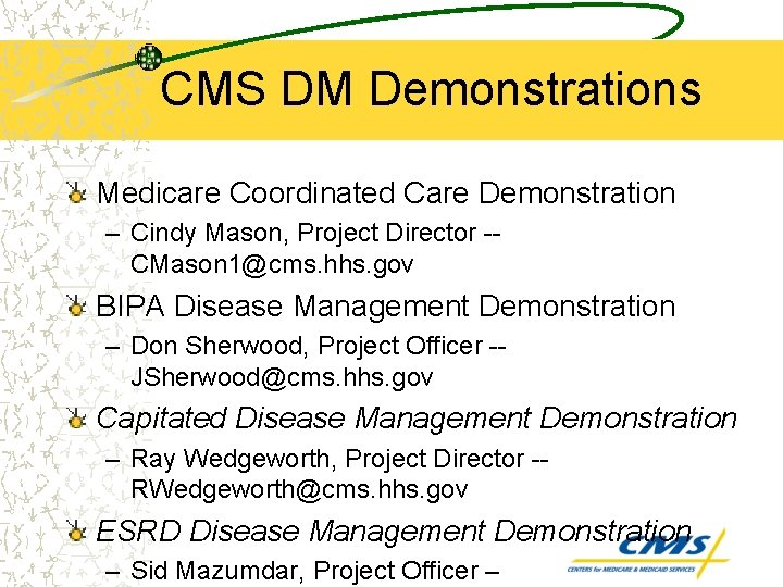 CMS DM Demonstrations Medicare Coordinated Care Demonstration – Cindy Mason, Project Director -CMason 1@cms.