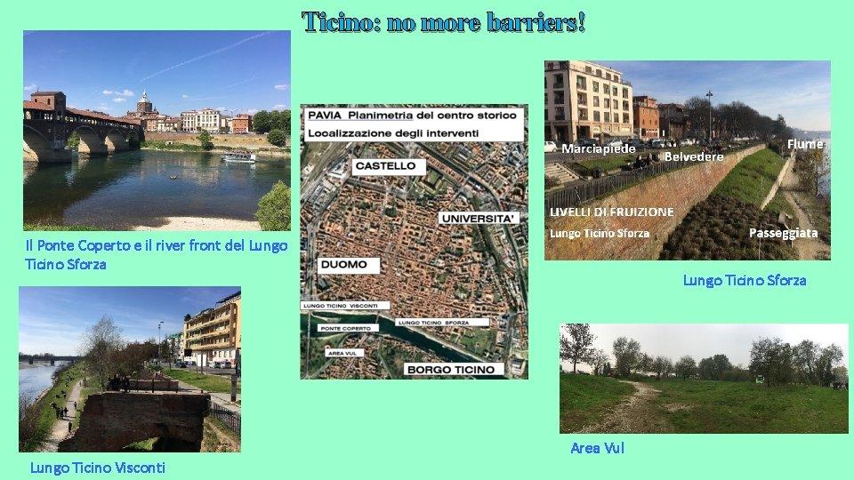 Ticino: no more barriers! Il Ponte Coperto e il river front del Lungo Ticino