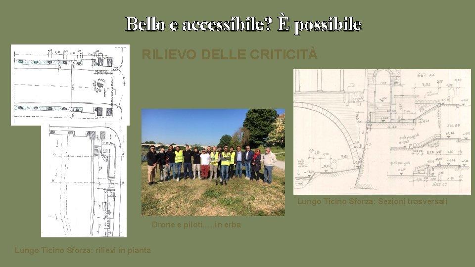 Bello e accessibile? È possibile RILIEVO DELLE CRITICITÀ Lungo Ticino Sforza: Sezioni trasversali Drone