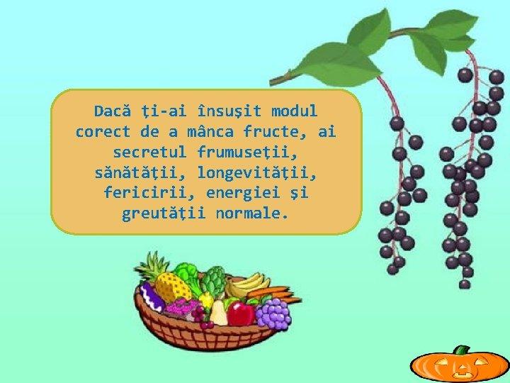 Dacă ţi-ai însuşit modul corect de a mânca fructe, ai secretul frumuseţii, sănătăţii, longevităţii,