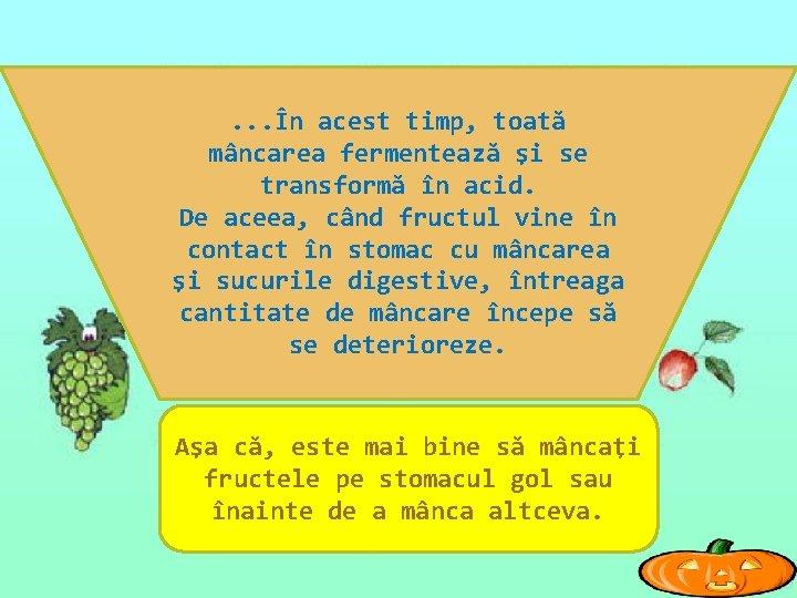 . . . În acest timp, toată mâncarea fermentează şi se transformă în acid.