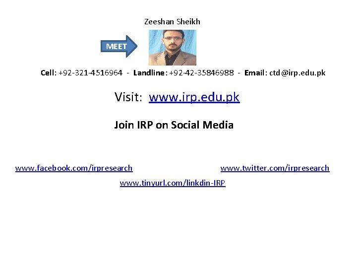 Zeeshan Sheikh MEET Cell: +92 -321 -4516964 - Landline: +92 -42 -35846988 - Email: