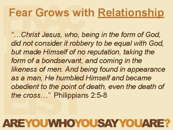 """Fear Grows with Relationship """"…Christ Jesus, who, being in the form of God, did"""