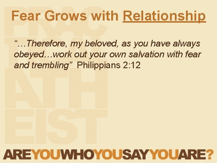 """Fear Grows with Relationship """"…Therefore, my beloved, as you have always obeyed…work out your"""