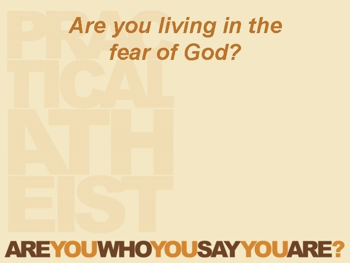 Are you living in the fear of God?