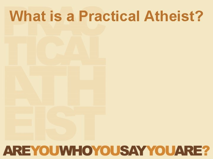 What is a Practical Atheist?