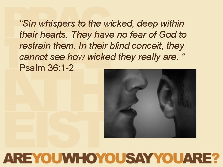 """""""Sin whispers to the wicked, deep within their hearts. They have no fear of"""