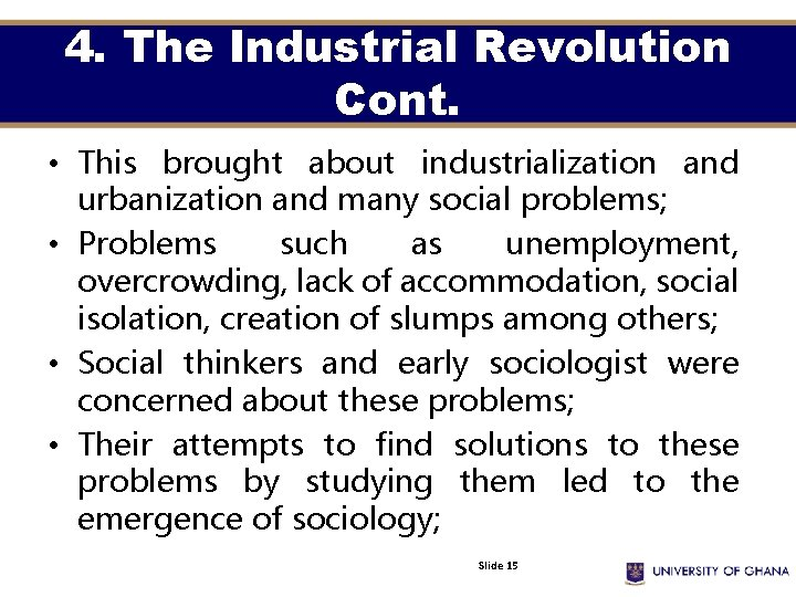4. The Industrial Revolution Cont. • This brought about industrialization and urbanization and many