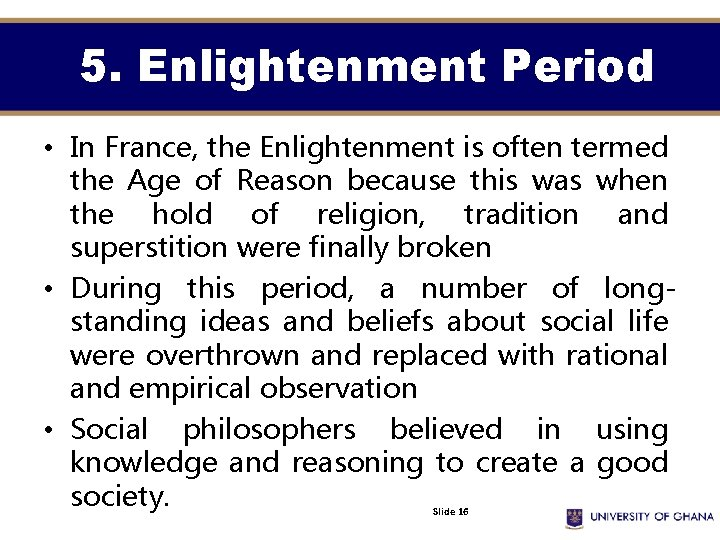 5. Enlightenment Period • In France, the Enlightenment is often termed the Age of