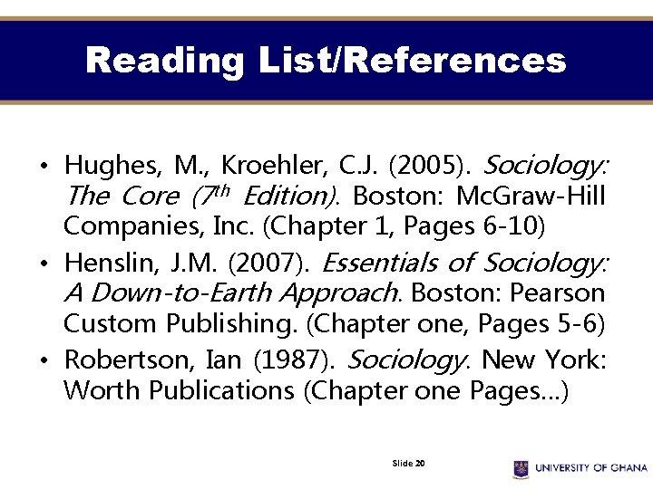 Reading List/References • Hughes, M. , Kroehler, C. J. (2005). Sociology: The Core (7
