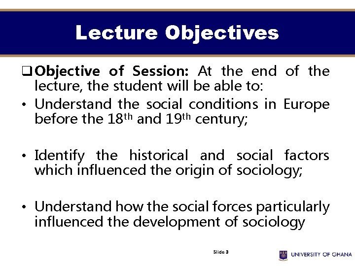 Lecture Objectives q Objective of Session: At the end of the lecture, the student
