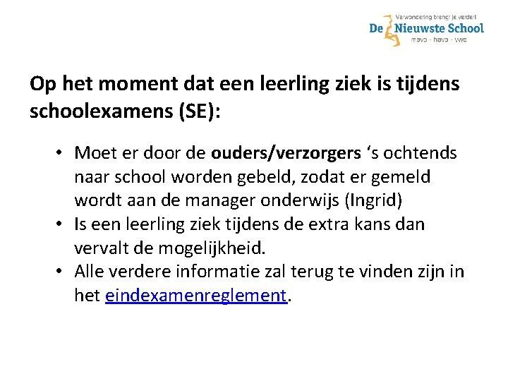 Op het moment dat een leerling ziek is tijdens schoolexamens (SE): • Moet er