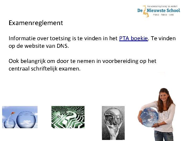 Examenreglement Informatie over toetsing is te vinden in het PTA boekje. Te vinden op