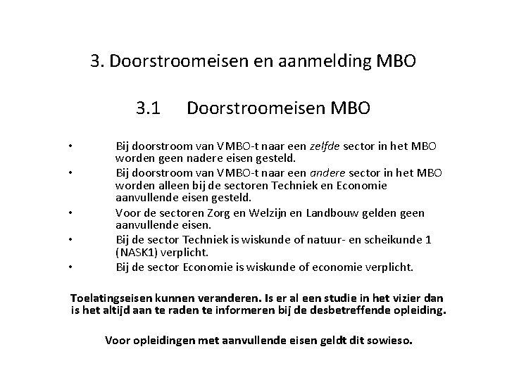 3. Doorstroomeisen en aanmelding MBO 3. 1 • • • Doorstroomeisen MBO Bij doorstroom