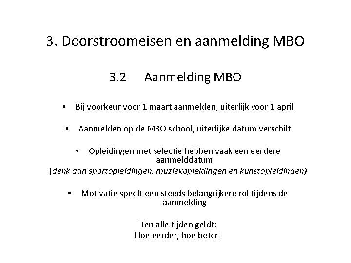 3. Doorstroomeisen en aanmelding MBO 3. 2 Aanmelding MBO Bij voorkeur voor 1 maart