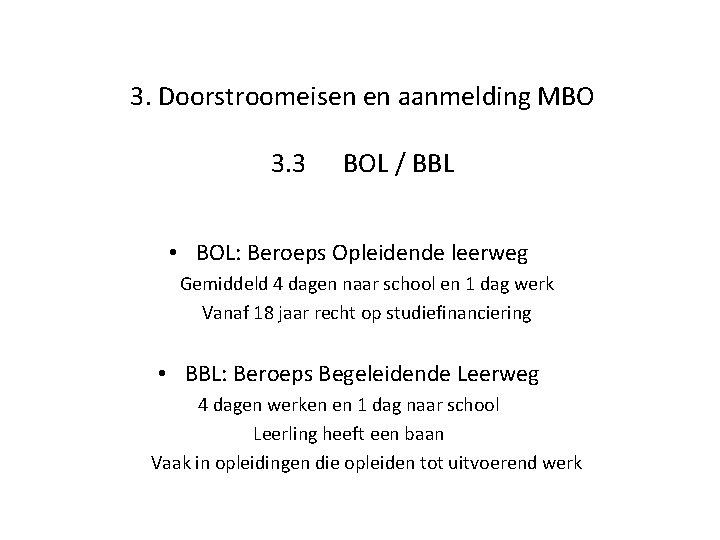 3. Doorstroomeisen en aanmelding MBO 3. 3 BOL / BBL • BOL: Beroeps Opleidende