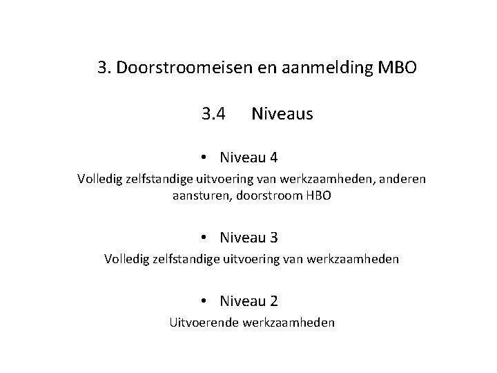 3. Doorstroomeisen en aanmelding MBO 3. 4 Niveaus • Niveau 4 Volledig zelfstandige uitvoering