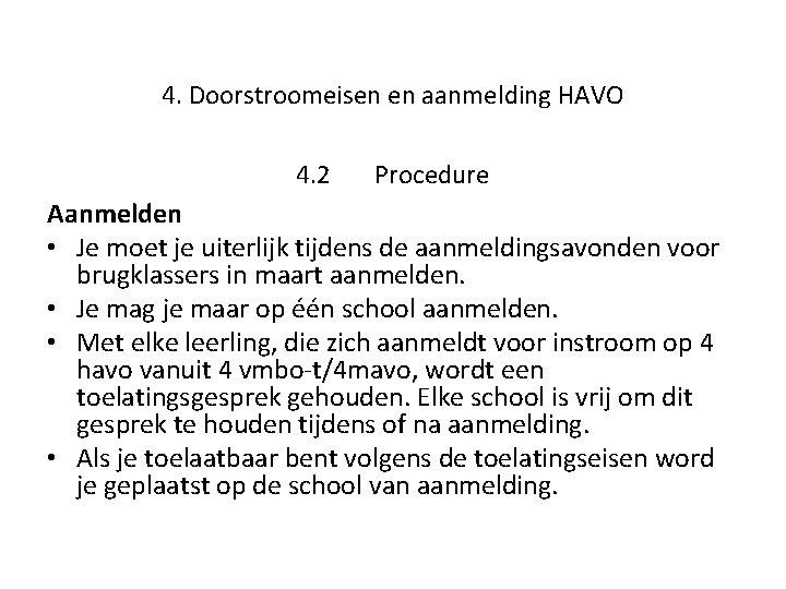 4. Doorstroomeisen en aanmelding HAVO 4. 2 Procedure Aanmelden • Je moet je uiterlijk