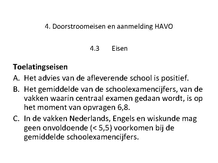4. Doorstroomeisen en aanmelding HAVO 4. 3 Eisen Toelatingseisen A. Het advies van de