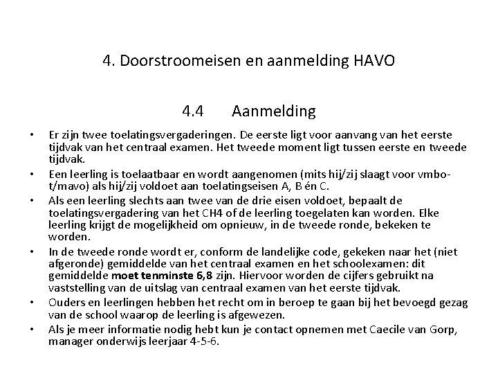 4. Doorstroomeisen en aanmelding HAVO 4. 4 • • • Aanmelding Er zijn twee