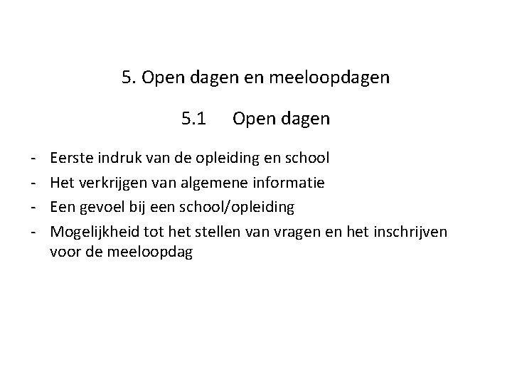 5. Open dagen en meeloopdagen 5. 1 - Open dagen Eerste indruk van de