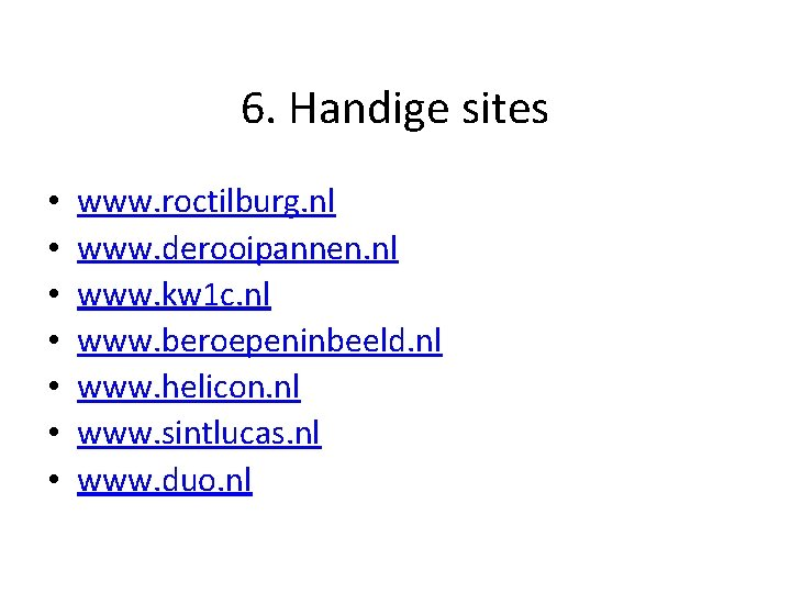 6. Handige sites • • www. roctilburg. nl www. derooipannen. nl www. kw 1