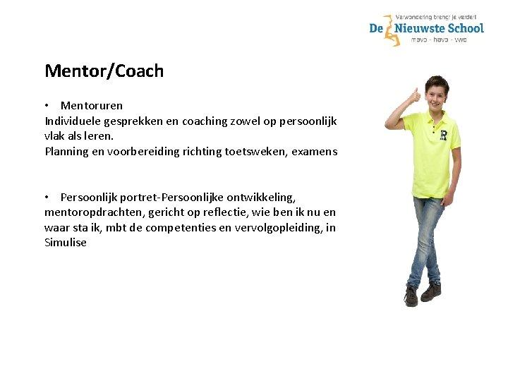 Mentor/Coach • Mentoruren Individuele gesprekken en coaching zowel op persoonlijk vlak als leren. Planning